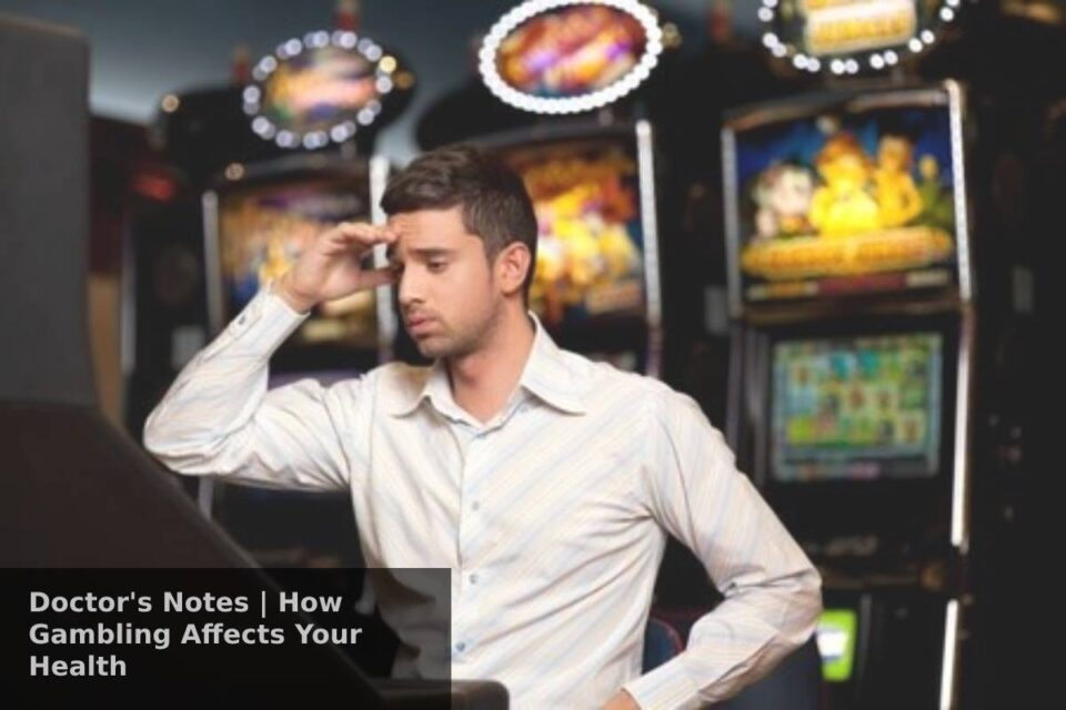Doctor's Notes | How Gambling Affects Your Health