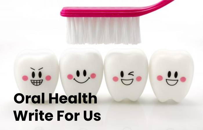 Oral Health Write For Us
