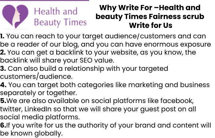 Why Write For –Health and beauty Times Fairness scrub Write for Us